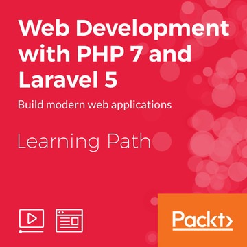 Learning Path: Web Development with PHP 7 and Laravel 5