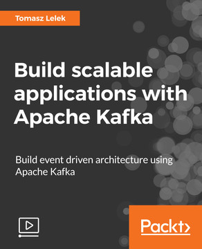 Build scalable applications with Apache Kafka: Build truly resilient, scalable, and event-driven applications with Kafka