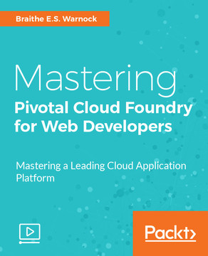 Mastering Pivotal Cloud Foundry for Web Developers