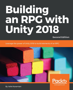 Building an RPG with Unity 2018 [Book]
