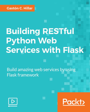 Building RESTful Python Web Services with Flask