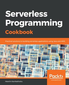 Serverless Programming Cookbook [Book]