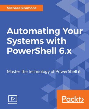 Automating Your Systems with PowerShell 6.x