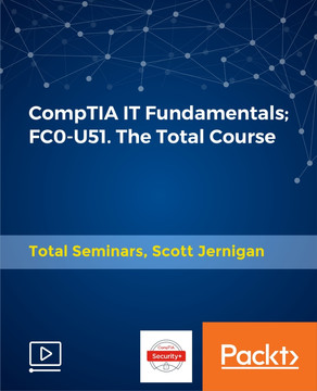 CompTIA IT Fundamentals; FC0-U51. The Total Course
