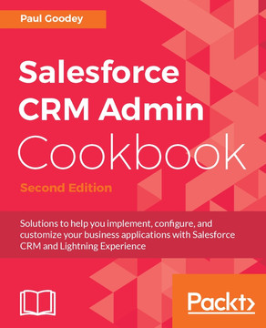 Salesforce CRM Admin Cookbook - Second Edition [Book]