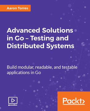 Advanced Solutions in Go - Testing and Distributed Systems