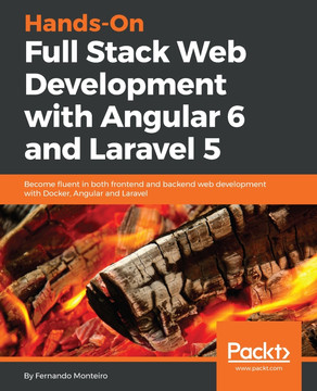 Hands-On Full Stack Web Development with Angular 6 and Laravel 5 [Book]