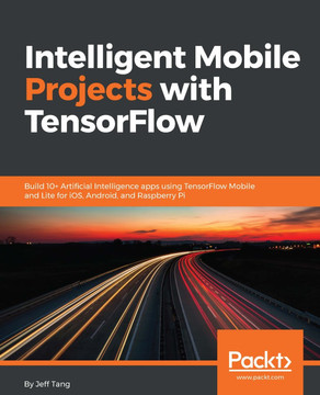 Intelligent Mobile Projects with TensorFlow [Book]