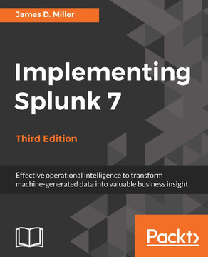 Implementing Splunk 7 - Third Edition
