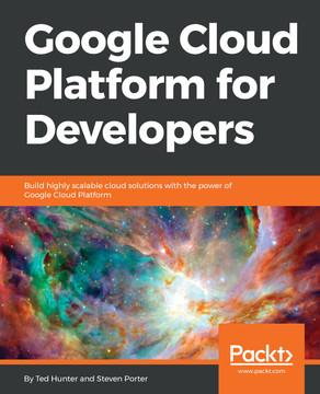 Google Cloud Platform for Developers [Book]