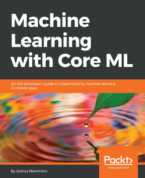 Machine Learning with Core ML [Book]