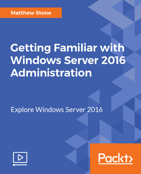 Getting Familiar with Windows Server 2016 Administration