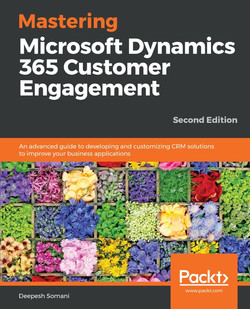 Mastering Microsoft Dynamics 365 Customer Engagement - Second Edition