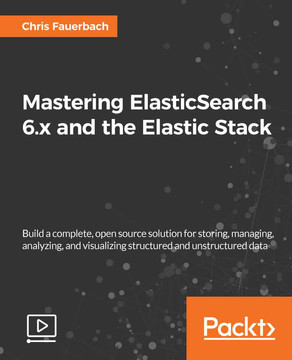 Mastering ElasticSearch 6.x and the Elastic Stack