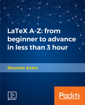 LaTeX A-Z: from beginner to advanced in less than 3 hours