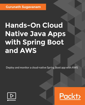 Hands-On Cloud Native Java Apps with Spring Boot and AWS