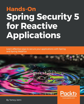 Hands-On Spring Security 5 for Reactive Applications [Book]