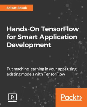 Hands-On TensorFlow for Smart Application Development