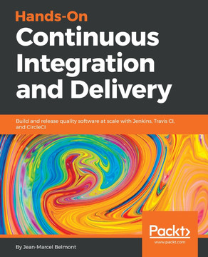 Hands-On Continuous Integration and Delivery [Book]