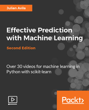 Effective Prediction with Machine Learning - Second Edition