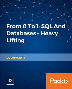 From 0 To 1:SQL And Databases - Heavy Lifting