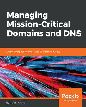 Managing Mission - Critical Domains and DNS [Book]