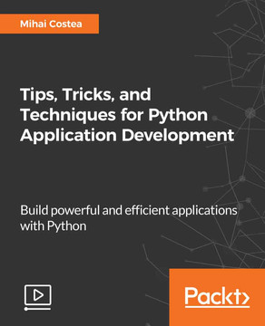 Tips, Tricks, and Techniques for Python Application Development