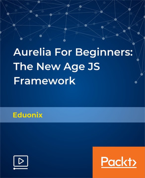 Aurelia For Beginners: The New Age JS Framework