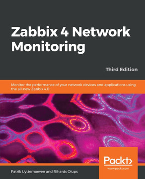 Zabbix 4 Network Monitoring - Third Edition [Book]