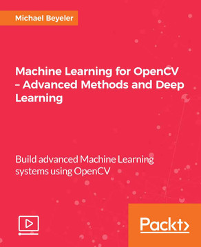 Machine Learning for OpenCV – Advanced Methods and Deep Learning