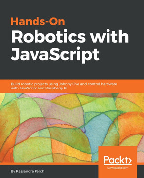 Hands-On Robotics with JavaScript [Book]