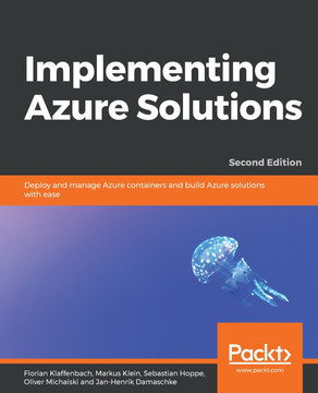 Implementing Azure Solutions - Second Edition [Book]