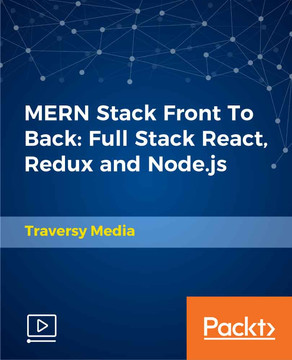 MERN Stack Front To Back: Full Stack React, Redux and Node js [Video]