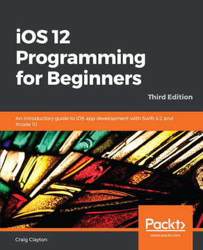 iOS 12 Programming for Beginners - Third Edition [Book]
