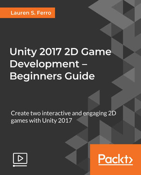 Unity 2017 2D Game Development – Beginners Guide