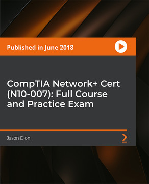 CompTIA Network+ Cert (N10-007): Full Course and Practice Exam