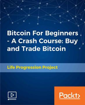 Bitcoin For Beginners - A Crash Course: Buy and Trade Bitcoin