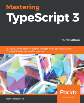 Mastering TypeScript 3 - Third Edition [Book]