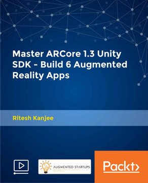 Master ARCore 1.3 Unity SDK - Build 6 Augmented Reality Apps