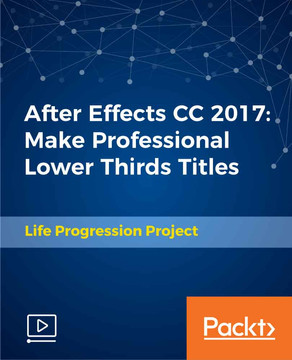 After Effects CC 2017: Make Professional Lower Thirds Titles