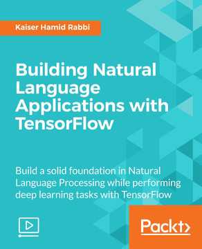 Building Natural Language Applications with TensorFlow