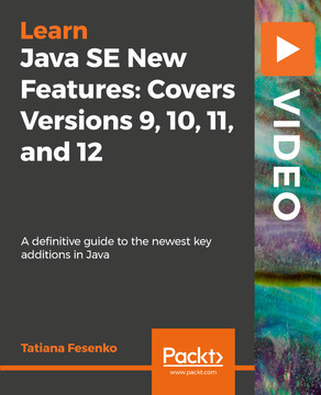 Java SE New Features: Covers Versions 9, 10, 11, and 12