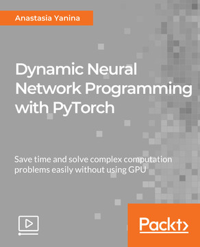 Dynamic Neural Network Programming with PyTorch