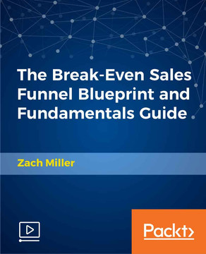 The Break-Even Sales Funnel Blueprint and Fundamentals Guide