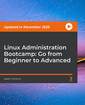 Linux Administration Bootcamp: Go from Beginner to Advanced [Video]