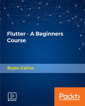 Flutter - A Beginners Course [Video]