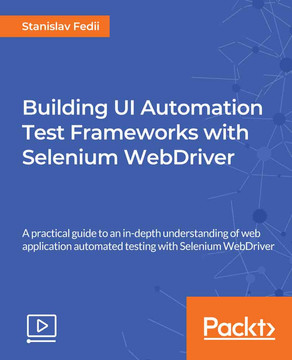 Building UI Automation Test Frameworks with Selenium WebDriver