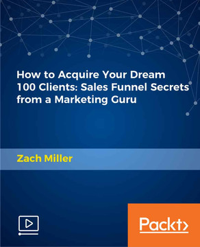 How to Acquire Your Dream 100 Clients: Sales Funnel Secrets from a Marketing Guru