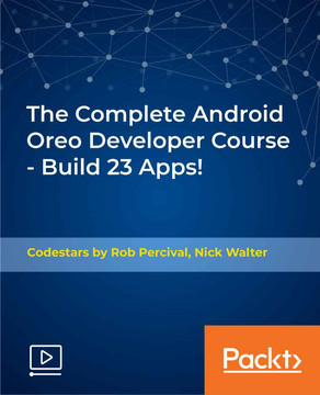 The Complete Android Oreo Developer Course - Build 23 Apps! [Video]