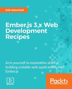Ember.js 3.x Web Development Recipes